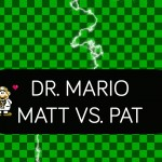 Dr. Mario – Matt Vs. Pat